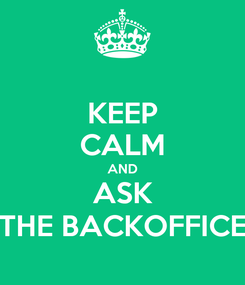 Poster: KEEP CALM AND ASK THE BACKOFFICE