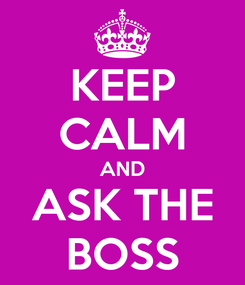 Poster: KEEP CALM AND ASK THE BOSS