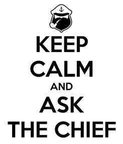 Poster: KEEP CALM AND ASK THE CHIEF