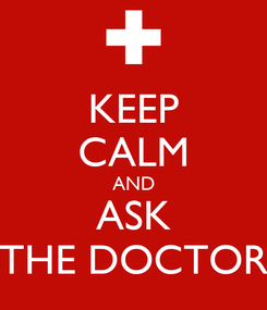 Poster: KEEP CALM AND ASK THE DOCTOR