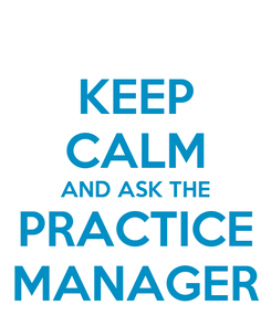 Poster: KEEP CALM AND ASK THE PRACTICE MANAGER