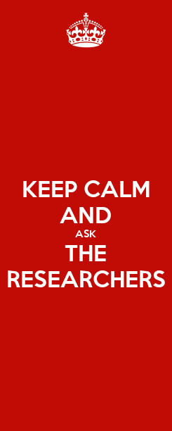 Poster: KEEP CALM AND ASK THE RESEARCHERS