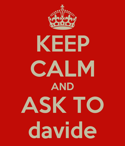 Poster: KEEP CALM AND ASK TO davide