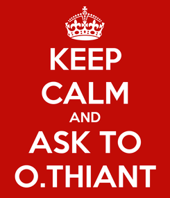 Poster: KEEP CALM AND ASK TO O.THIANT
