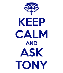 Poster: KEEP CALM AND ASK TONY