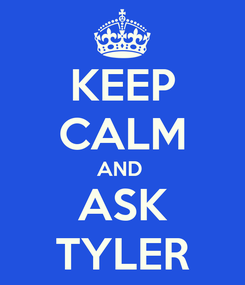 Poster: KEEP CALM AND  ASK TYLER