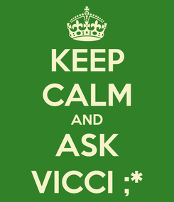 Poster: KEEP CALM AND ASK VICCI ;*