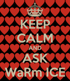 Poster: KEEP CALM AND ASK WaRm ICE