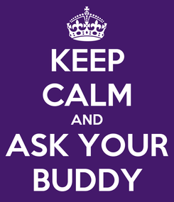 Poster: KEEP CALM AND ASK YOUR BUDDY