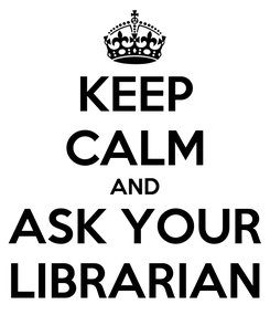 Poster: KEEP CALM AND ASK YOUR LIBRARIAN