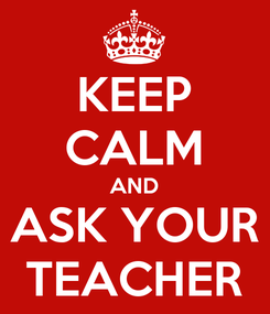 Poster: KEEP CALM AND ASK YOUR TEACHER