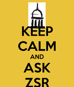 Poster: KEEP CALM AND ASK ZSR