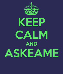 Poster: KEEP CALM AND ASKEAME