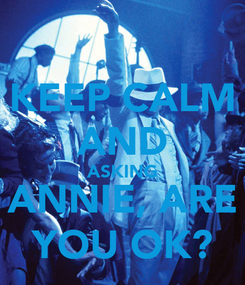 Poster: KEEP CALM AND ASKING ANNIE, ARE YOU OK?