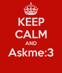 Poster: KEEP CALM AND Askme:3