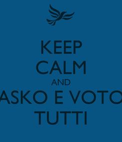 Poster: KEEP CALM AND ASKO E VOTO TUTTI