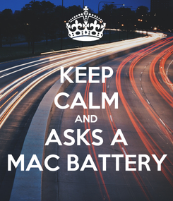 Poster: KEEP CALM AND ASKS A MAC BATTERY