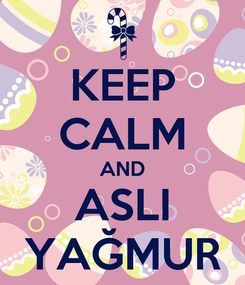 Poster: KEEP CALM AND ASLI YAĞMUR