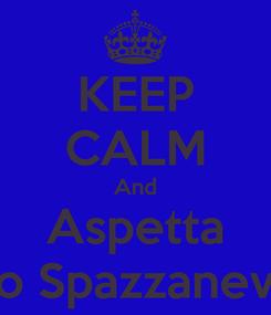 Poster: KEEP CALM And Aspetta Lo Spazzaneve