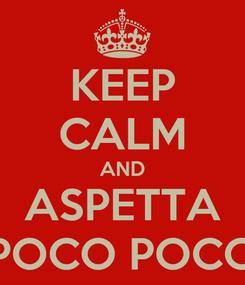 Poster: KEEP CALM AND ASPETTA POCO POCO