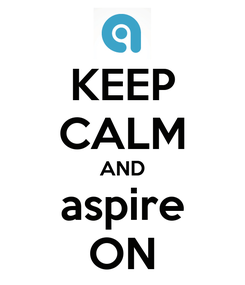 Poster: KEEP CALM AND aspire ON