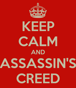 Poster: KEEP CALM AND ASSASSIN'S CREED