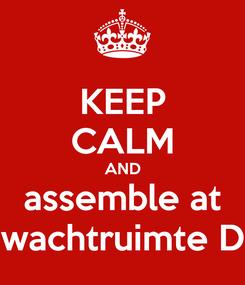 Poster: KEEP CALM AND assemble at wachtruimte D