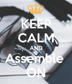 Poster: KEEP CALM AND Assemble  ON