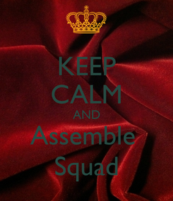 Poster: KEEP CALM AND Assemble  Squad