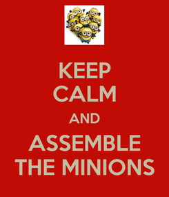 Poster: KEEP CALM AND ASSEMBLE THE MINIONS