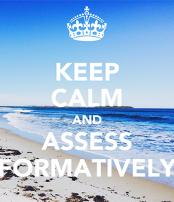 Poster: KEEP CALM AND ASSESS FORMATIVELY