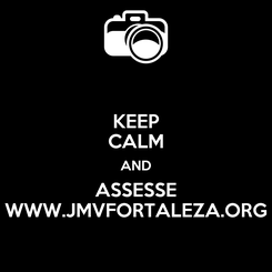 Poster: KEEP CALM AND ASSESSE WWW.JMVFORTALEZA.ORG
