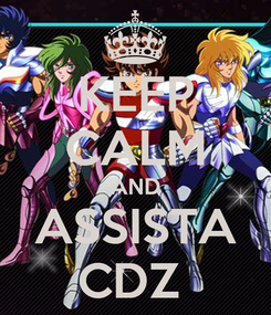Poster: KEEP CALM AND ASSISTA CDZ