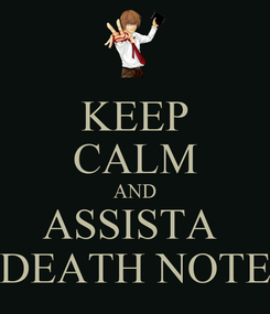 Poster: KEEP CALM AND ASSISTA  DEATH NOTE