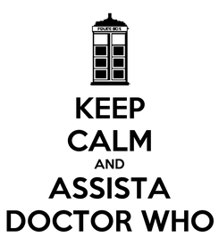 Poster: KEEP CALM AND ASSISTA DOCTOR WHO