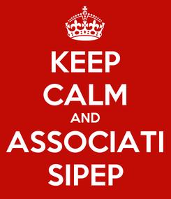 Poster: KEEP CALM AND ASSOCIATI SIPEP