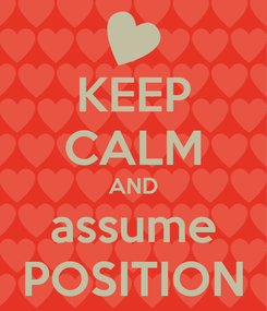 Poster: KEEP CALM AND assume POSITION