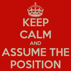Poster: KEEP CALM AND ASSUME THE POSITION