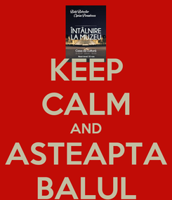 Poster: KEEP CALM AND ASTEAPTA BALUL