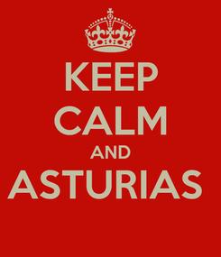 Poster: KEEP CALM AND ASTURIAS