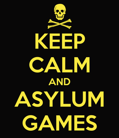 Poster: KEEP CALM AND ASYLUM GAMES