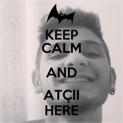 Poster: KEEP CALM AND ATÇII HERE