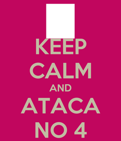 Poster: KEEP CALM AND ATACA NO 4