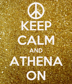 Poster: KEEP CALM AND ATHENA ON