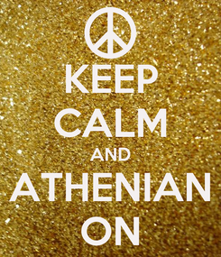 Poster: KEEP CALM AND ATHENIAN ON