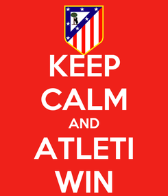 Poster: KEEP CALM AND ATLETI WIN