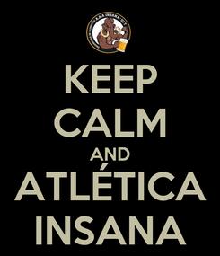 Poster: KEEP CALM AND ATLÉTICA INSANA