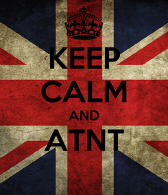 Poster: KEEP CALM AND ATNT