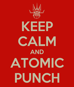 Poster: KEEP CALM AND ATOMIC PUNCH