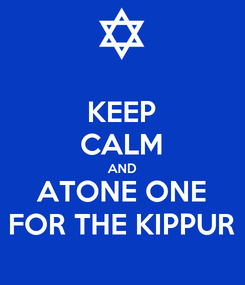 Poster: KEEP CALM AND ATONE ONE FOR THE KIPPUR